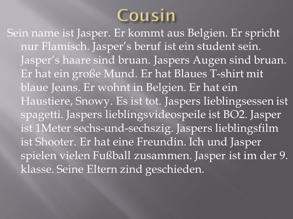 Sein name ist Jasper.Er kommt aus Belgien. Er spricht nur Flamisch.