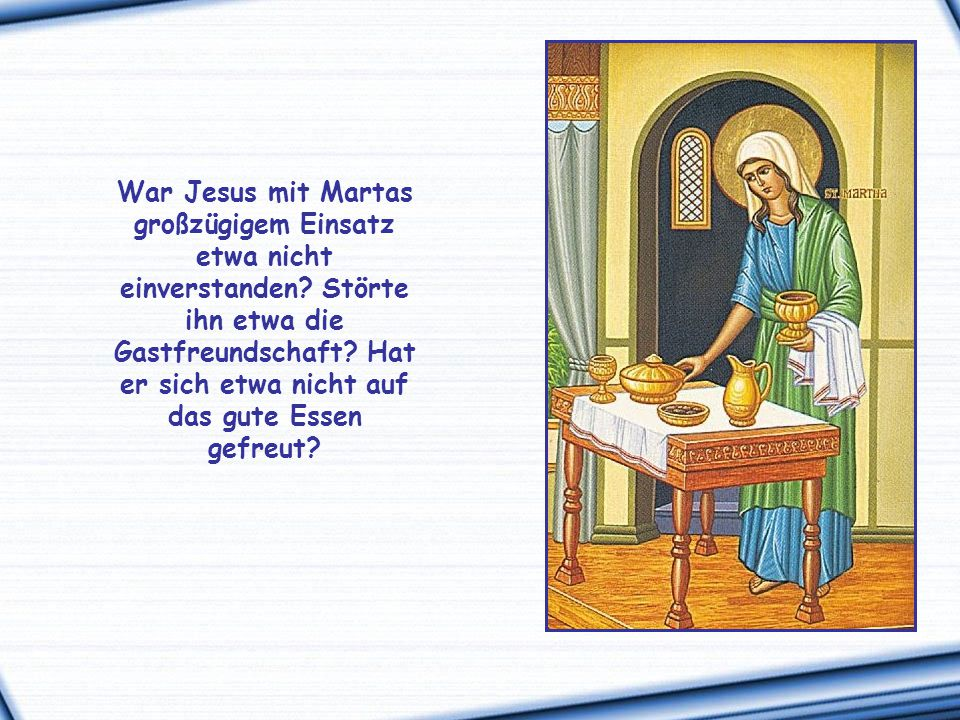 """""""Marta, Marta, du machst dir viele Sorgen und Mühen. Aber nur eines ist notwendig. (Lukas 10,41f)"""