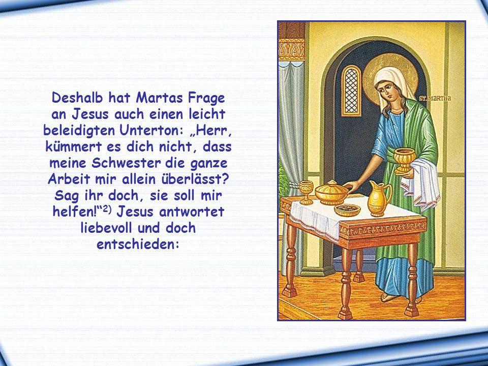 """Deshalb hat Martas Frage an Jesus auch einen leicht beleidigten Unterton: """"Herr, kümmert es dich nicht, dass meine Schwester die ganze Arbeit mir allein überlässt."""