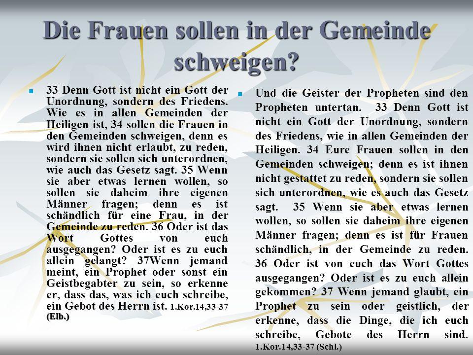 Die Frauen sollen in der Gemeinde schweigen? (Elb.) 33 Denn Gott ist nicht ein Gott der Unordnung, sondern des Friedens. Wie es in allen Gemeinden der
