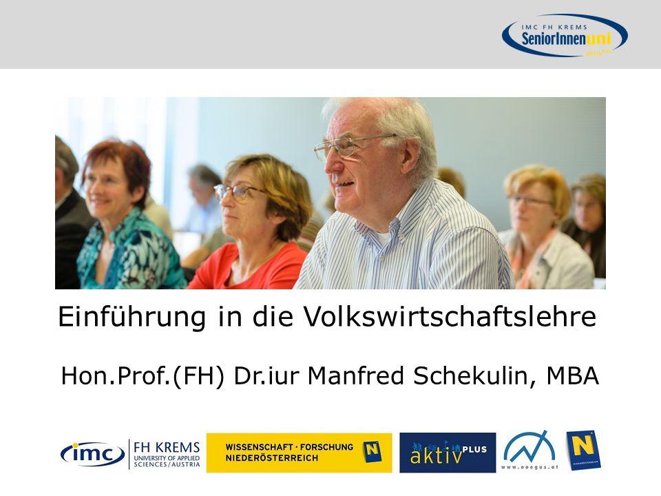 Einführung in die Volkswirtschaftslehre Hon.Prof.(FH) Dr.iur Manfred Schekulin, MBA