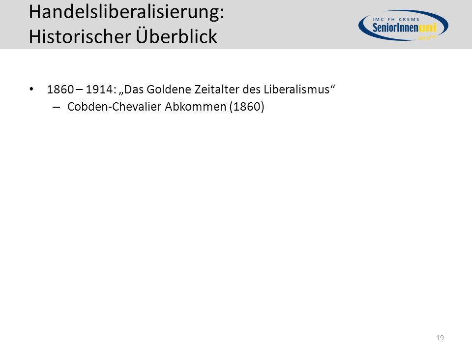 """Handelsliberalisierung: Historischer Überblick 1860 – 1914: """"Das Goldene Zeitalter des Liberalismus – Cobden-Chevalier Abkommen (1860) 19"""