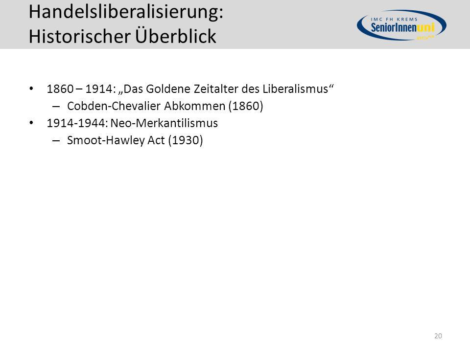 """Handelsliberalisierung: Historischer Überblick 1860 – 1914: """"Das Goldene Zeitalter des Liberalismus – Cobden-Chevalier Abkommen (1860) 1914-1944: Neo-Merkantilismus – Smoot-Hawley Act (1930) 20"""