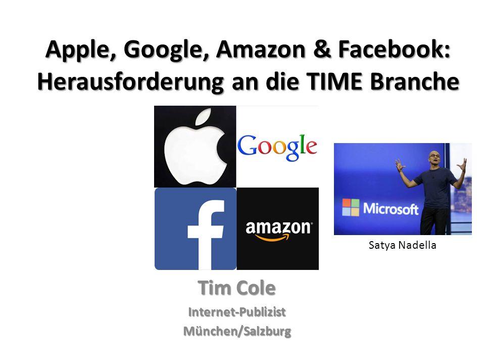 Apple, Google, Amazon & Facebook: Herausforderung an die TIME Branche Tim Cole Internet-PublizistMünchen/Salzburg Satya Nadella