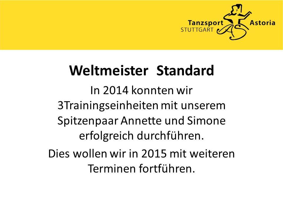 Weltmeister Standard In 2014 konnten wir 3Trainingseinheiten mit unserem Spitzenpaar Annette und Simone erfolgreich durchführen.