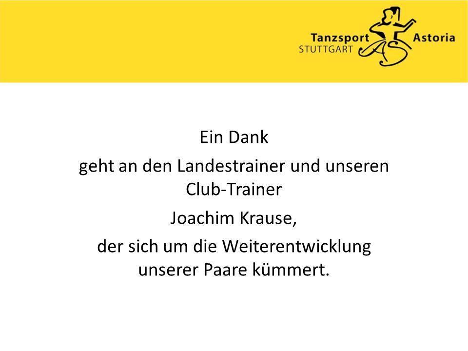 Ein Dank geht an den Landestrainer und unseren Club-Trainer Joachim Krause, der sich um die Weiterentwicklung unserer Paare kümmert.