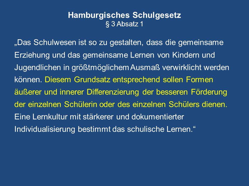 """Hamburgisches Schulgesetz § 3 Absatz 1 """" Das Schulwesen ist so zu gestalten, dass die gemeinsame Erziehung und das gemeinsame Lernen von Kindern und J"""