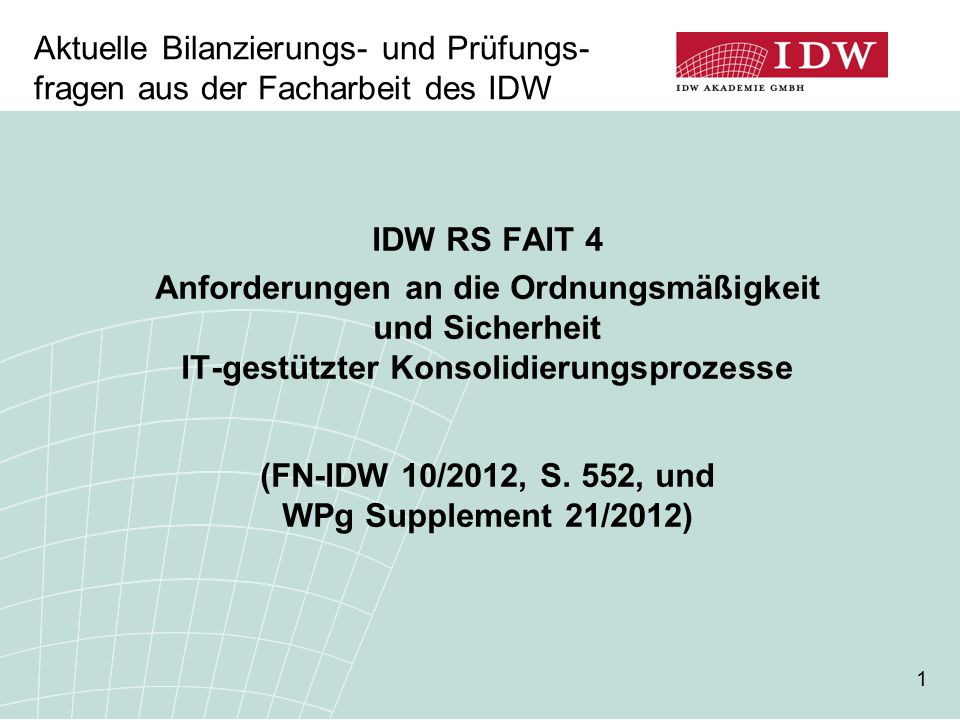 1 IDW RS FAIT 4 Anforderungen an die Ordnungsmäßigkeit und Sicherheit IT-gestützter Konsolidierungsprozesse (FN-IDW 10/2012, S. 552, und WPg Supplemen