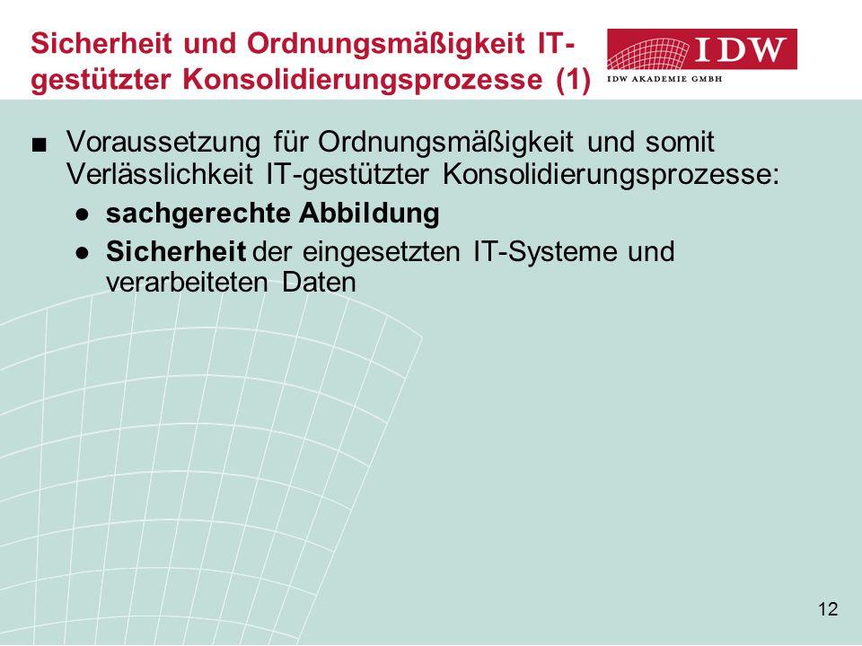 12 Sicherheit und Ordnungsmäßigkeit IT- gestützter Konsolidierungsprozesse (1) ■Voraussetzung für Ordnungsmäßigkeit und somit Verlässlichkeit IT-gestü