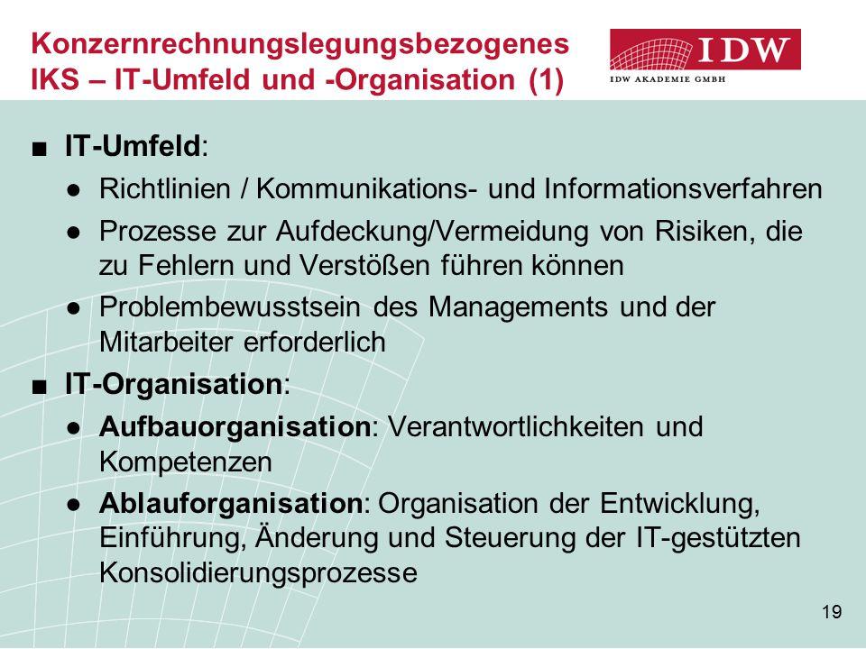19 Konzernrechnungslegungsbezogenes IKS – IT-Umfeld und -Organisation (1) ■IT-Umfeld: ●Richtlinien / Kommunikations- und Informationsverfahren ●Prozes
