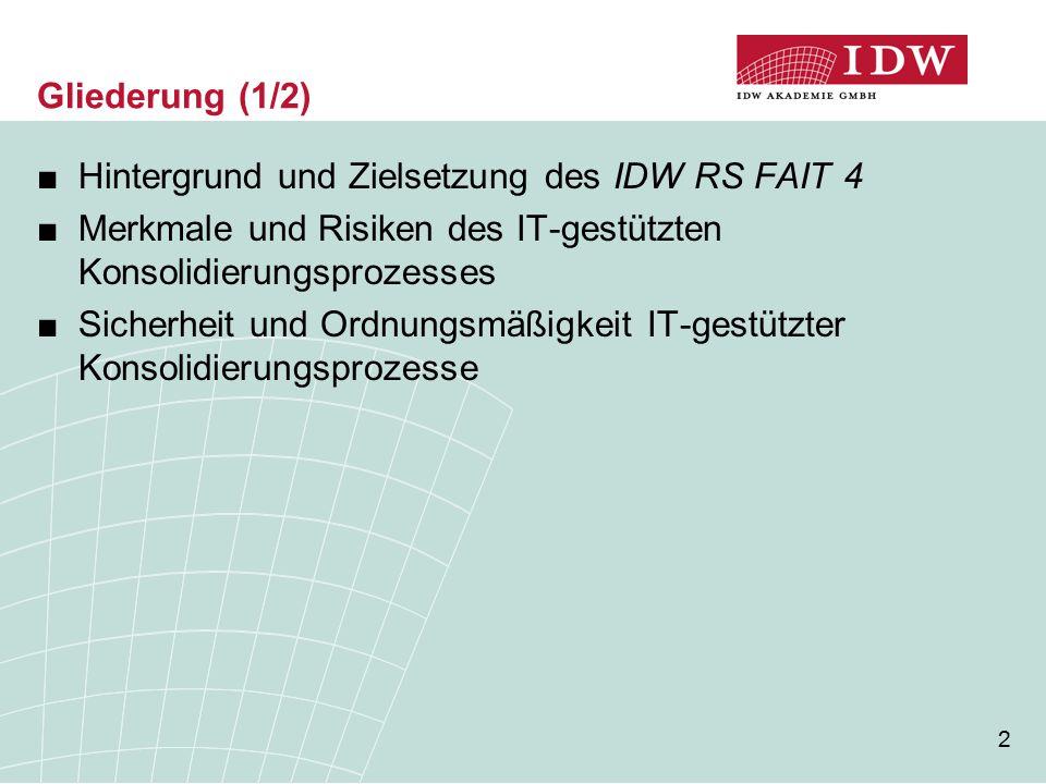 2 Gliederung (1/2) ■Hintergrund und Zielsetzung des IDW RS FAIT 4 ■Merkmale und Risiken des IT-gestützten Konsolidierungsprozesses ■Sicherheit und Ord