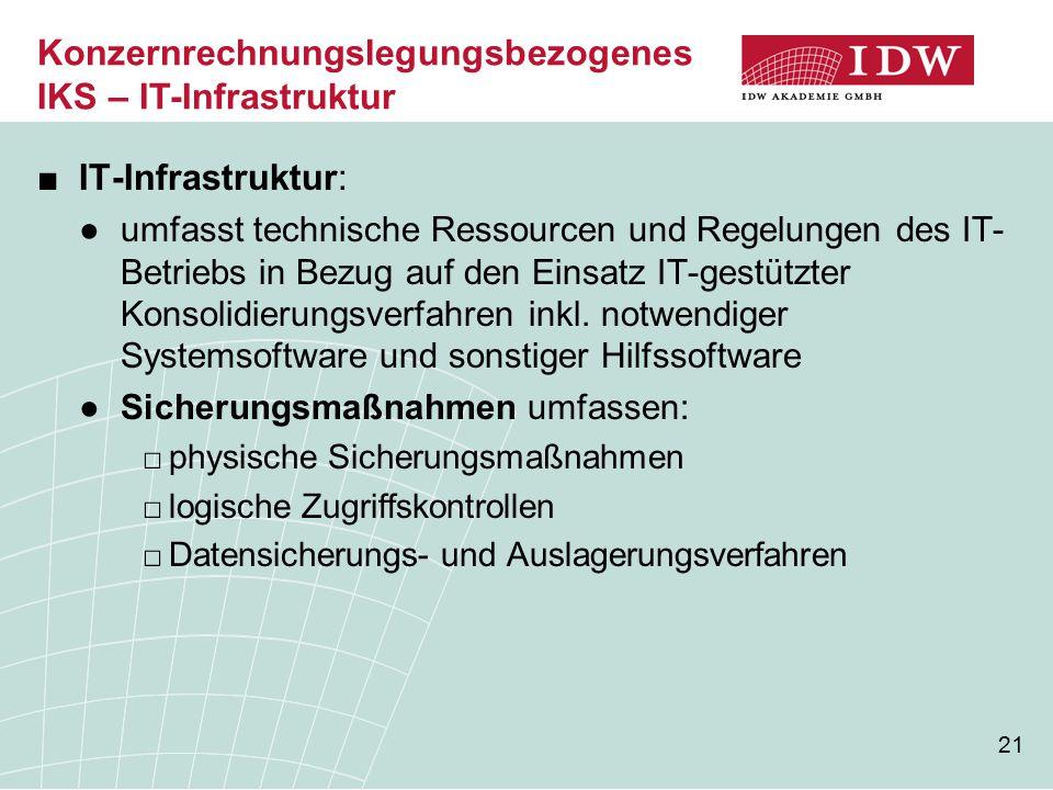 21 ■IT-Infrastruktur: ●umfasst technische Ressourcen und Regelungen des IT- Betriebs in Bezug auf den Einsatz IT-gestützter Konsolidierungsverfahren i
