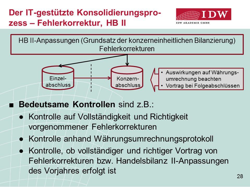 28 Der IT-gestützte Konsolidierungspro- zess – Fehlerkorrektur, HB II ■Bedeutsame Kontrollen sind z.B.: ●Kontrolle auf Vollständigkeit und Richtigkeit