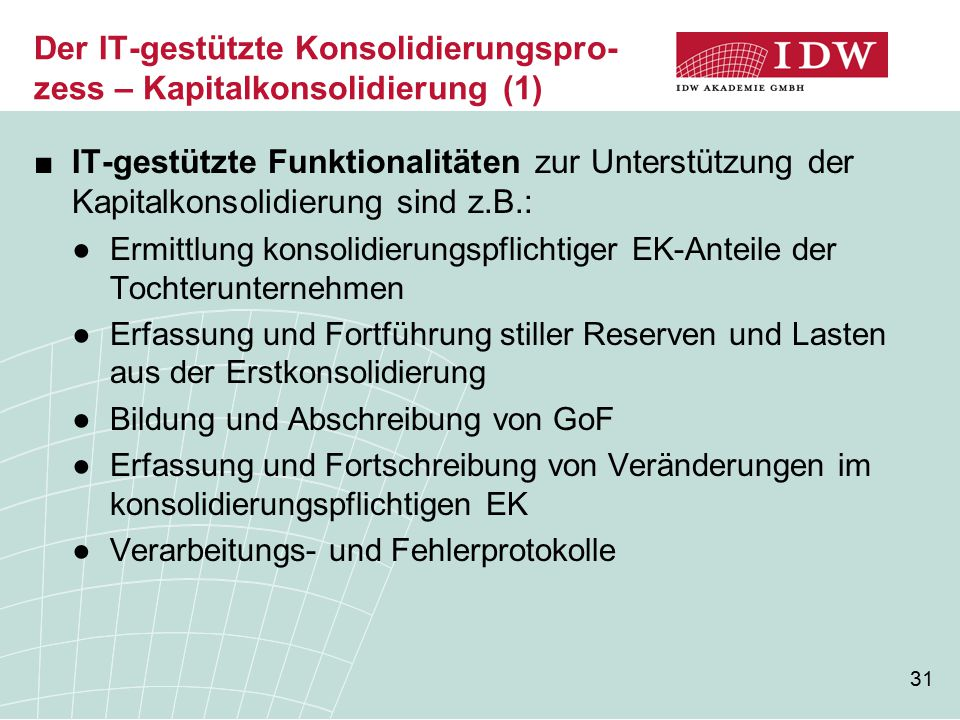 31 Der IT-gestützte Konsolidierungspro- zess – Kapitalkonsolidierung (1) ■IT-gestützte Funktionalitäten zur Unterstützung der Kapitalkonsolidierung si