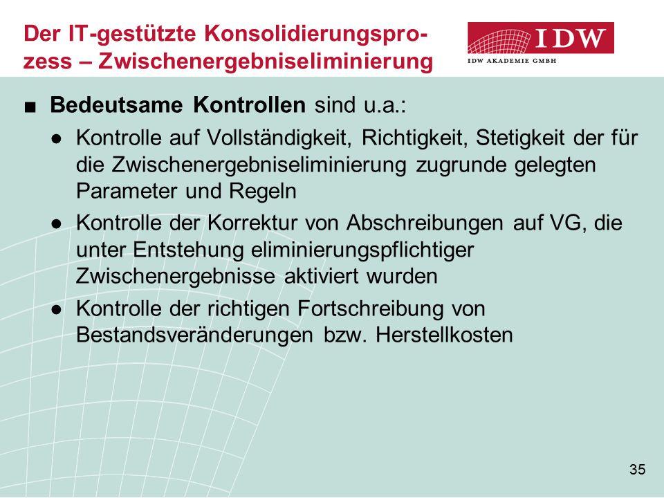 35 Der IT-gestützte Konsolidierungspro- zess – Zwischenergebniseliminierung ■Bedeutsame Kontrollen sind u.a.: ●Kontrolle auf Vollständigkeit, Richtigk