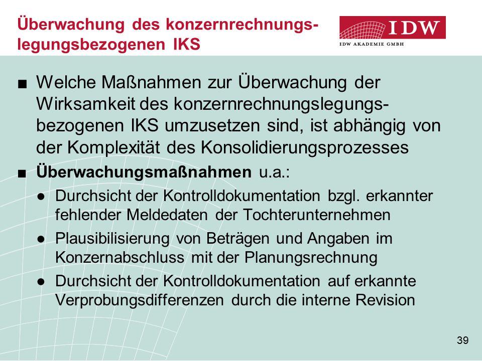39 Überwachung des konzernrechnungs- legungsbezogenen IKS ■Welche Maßnahmen zur Überwachung der Wirksamkeit des konzernrechnungslegungs- bezogenen IKS