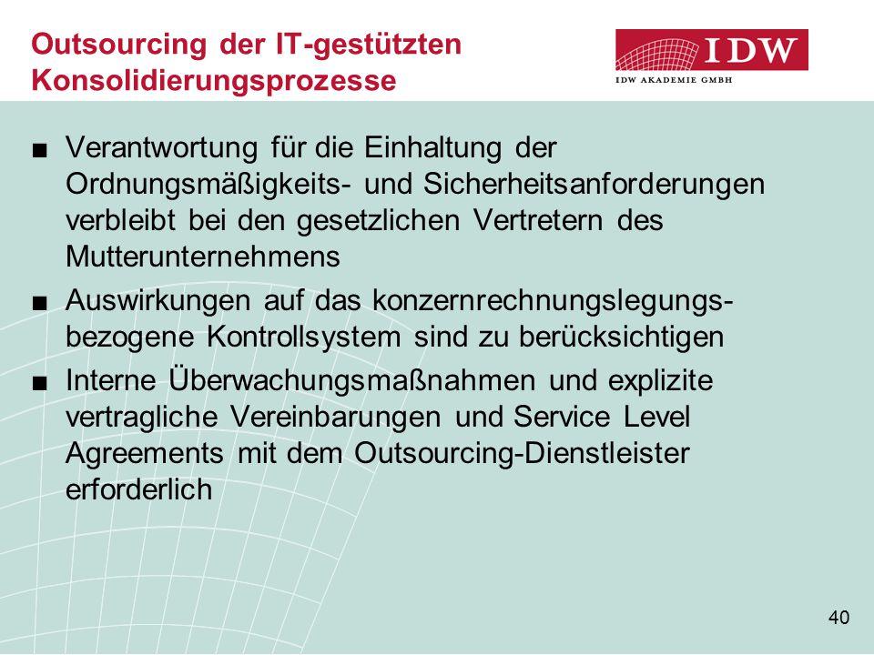 40 Outsourcing der IT-gestützten Konsolidierungsprozesse ■Verantwortung für die Einhaltung der Ordnungsmäßigkeits- und Sicherheitsanforderungen verble