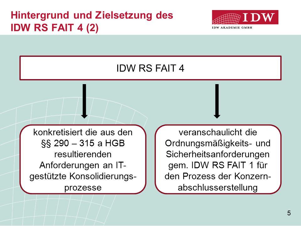 5 Hintergrund und Zielsetzung des IDW RS FAIT 4 (2) IDW RS FAIT 4 konkretisiert die aus den §§ 290 – 315 a HGB resultierenden Anforderungen an IT- ges