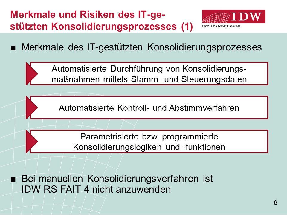7 ■Bedeutsame Risiken des IT-gestützten Konsolidierungs- prozesses Merkmale und Risiken des IT-ge- stützten Konsolidierungsprozesses (2) Unterschiedliche Buchungs- und Abschlusszeitpunkte Übermittlung der Reporting Packages fehlerhaft oder unvollständig Konsolidierungsbedingte Anpassungsmaßnahmen unvollständig oder fehlerhaft abgebildet Konsolidierungsbedingte Anpassungsmaßnahmen nur bedingt programmgesteuert bzw.