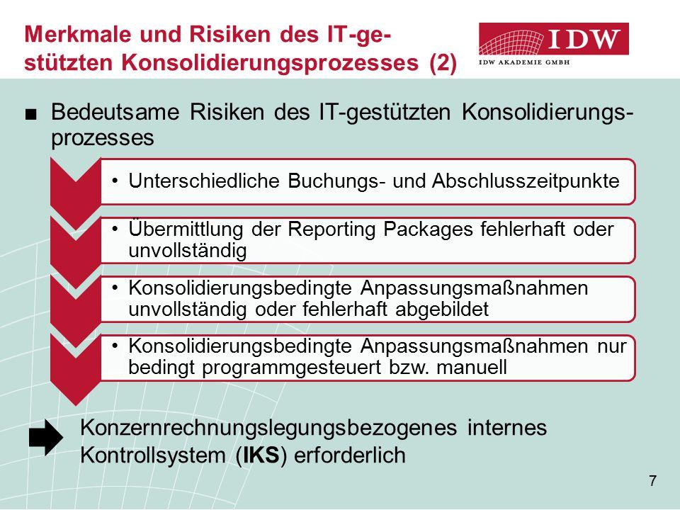 7 ■Bedeutsame Risiken des IT-gestützten Konsolidierungs- prozesses Merkmale und Risiken des IT-ge- stützten Konsolidierungsprozesses (2) Unterschiedli