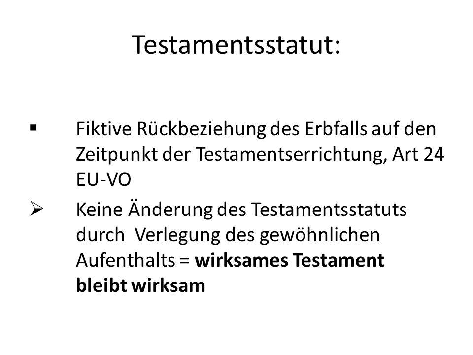 Testamentsstatut:  Fiktive Rückbeziehung des Erbfalls auf den Zeitpunkt der Testamentserrichtung, Art 24 EU-VO  Keine Änderung des Testamentsstatuts