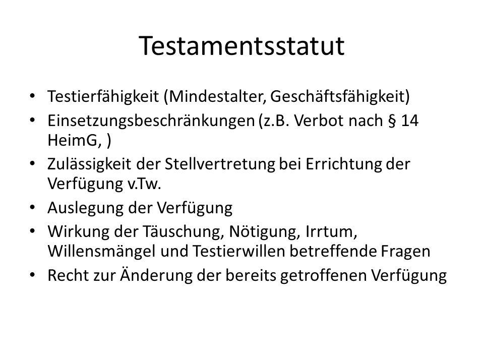 Testamentsstatut Testierfähigkeit (Mindestalter, Geschäftsfähigkeit) Einsetzungsbeschränkungen (z.B. Verbot nach § 14 HeimG, ) Zulässigkeit der Stellv