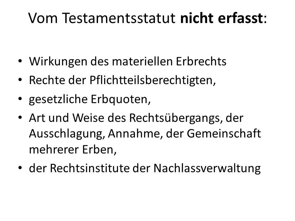 Vom Testamentsstatut nicht erfasst: Wirkungen des materiellen Erbrechts Rechte der Pflichtteilsberechtigten, gesetzliche Erbquoten, Art und Weise des
