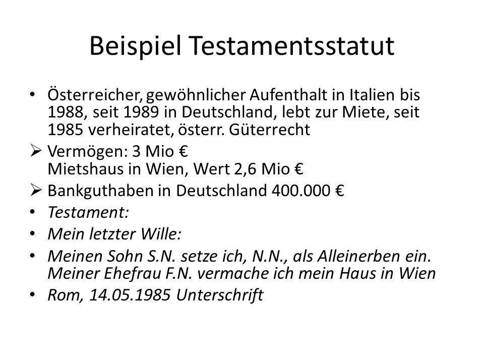 Beispiel Testamentsstatut Österreicher, gewöhnlicher Aufenthalt in Italien bis 1988, seit 1989 in Deutschland, lebt zur Miete, seit 1985 verheiratet,