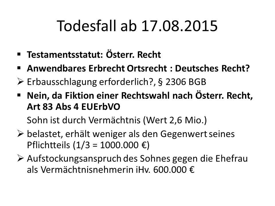 Todesfall ab 17.08.2015  Testamentsstatut: Österr. Recht  Anwendbares Erbrecht Ortsrecht : Deutsches Recht?  Erbausschlagung erforderlich?, § 2306