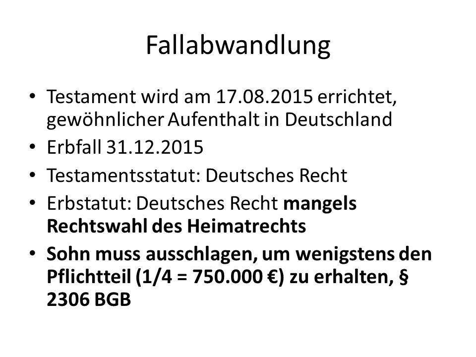 Fallabwandlung Testament wird am 17.08.2015 errichtet, gewöhnlicher Aufenthalt in Deutschland Erbfall 31.12.2015 Testamentsstatut: Deutsches Recht Erb