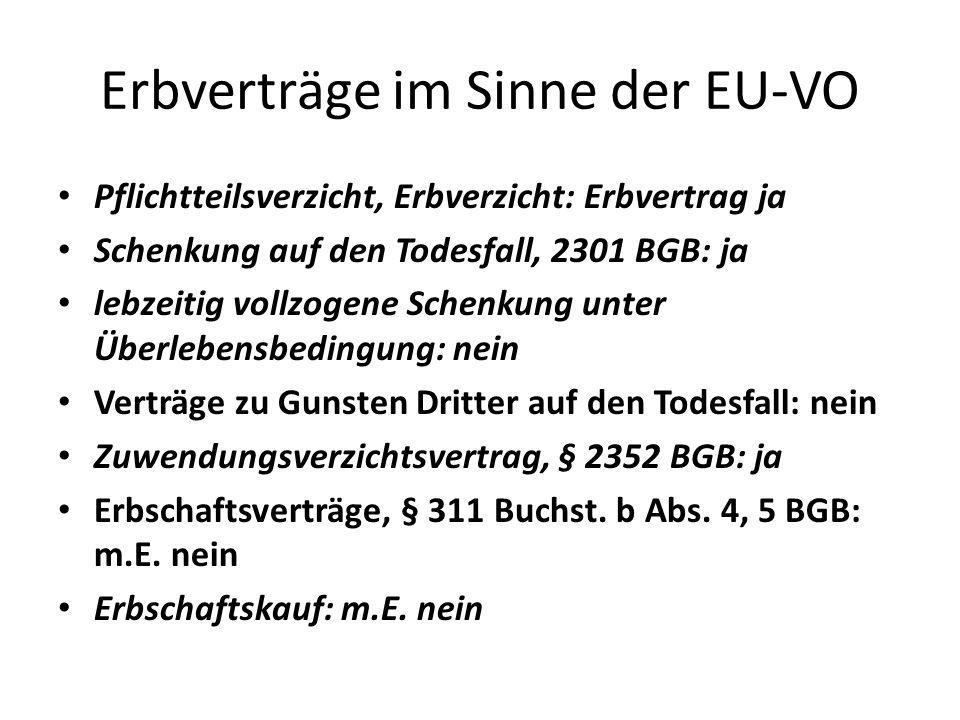 Erbverträge im Sinne der EU-VO Pflichtteilsverzicht, Erbverzicht: Erbvertrag ja Schenkung auf den Todesfall, 2301 BGB: ja lebzeitig vollzogene Schenku