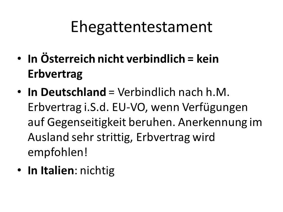 Ehegattentestament In Österreich nicht verbindlich = kein Erbvertrag In Deutschland = Verbindlich nach h.M. Erbvertrag i.S.d. EU-VO, wenn Verfügungen