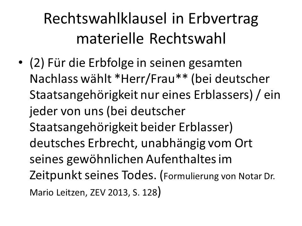 Rechtswahlklausel in Erbvertrag materielle Rechtswahl (2) Für die Erbfolge in seinen gesamten Nachlass wählt *Herr/Frau** (bei deutscher Staatsangehör