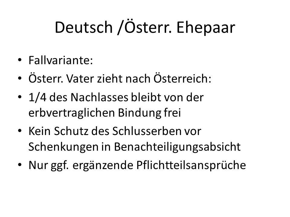 Deutsch /Österr. Ehepaar Fallvariante: Österr. Vater zieht nach Österreich: 1/4 des Nachlasses bleibt von der erbvertraglichen Bindung frei Kein Schut