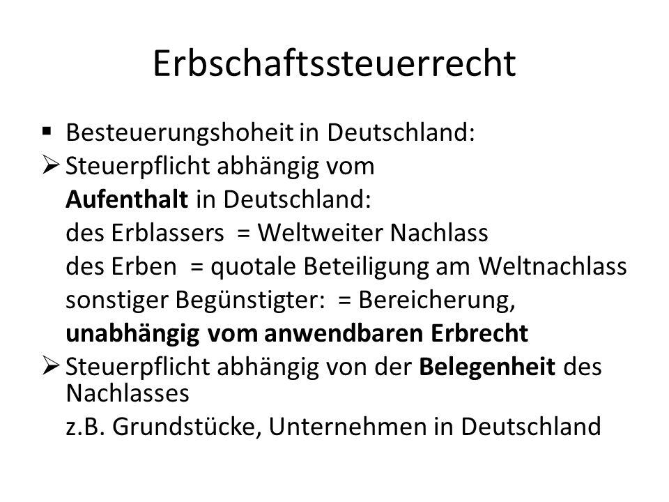 Erbschaftssteuerrecht  Besteuerungshoheit in Deutschland:  Steuerpflicht abhängig vom Aufenthalt in Deutschland: des Erblassers = Weltweiter Nachlas