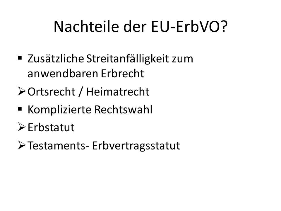 Nachteile der EU-ErbVO?  Zusätzliche Streitanfälligkeit zum anwendbaren Erbrecht  Ortsrecht / Heimatrecht  Komplizierte Rechtswahl  Erbstatut  Te