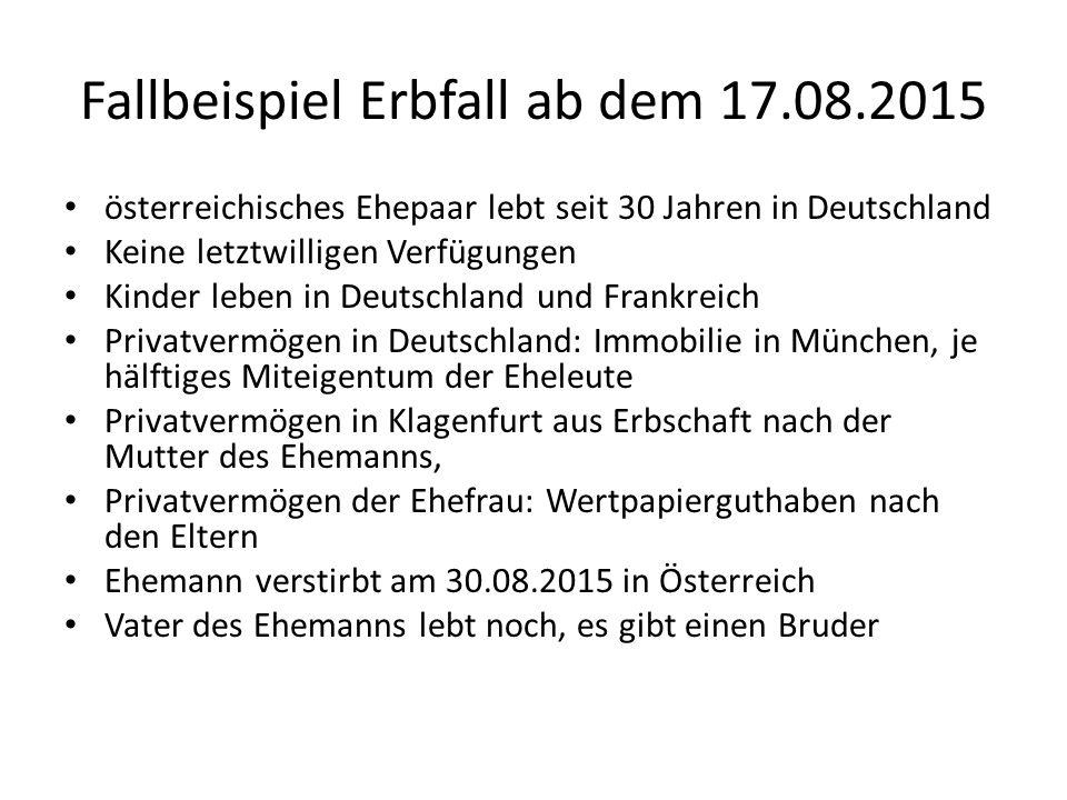Fallbeispiel Erbfall ab dem 17.08.2015 österreichisches Ehepaar lebt seit 30 Jahren in Deutschland Keine letztwilligen Verfügungen Kinder leben in Deu