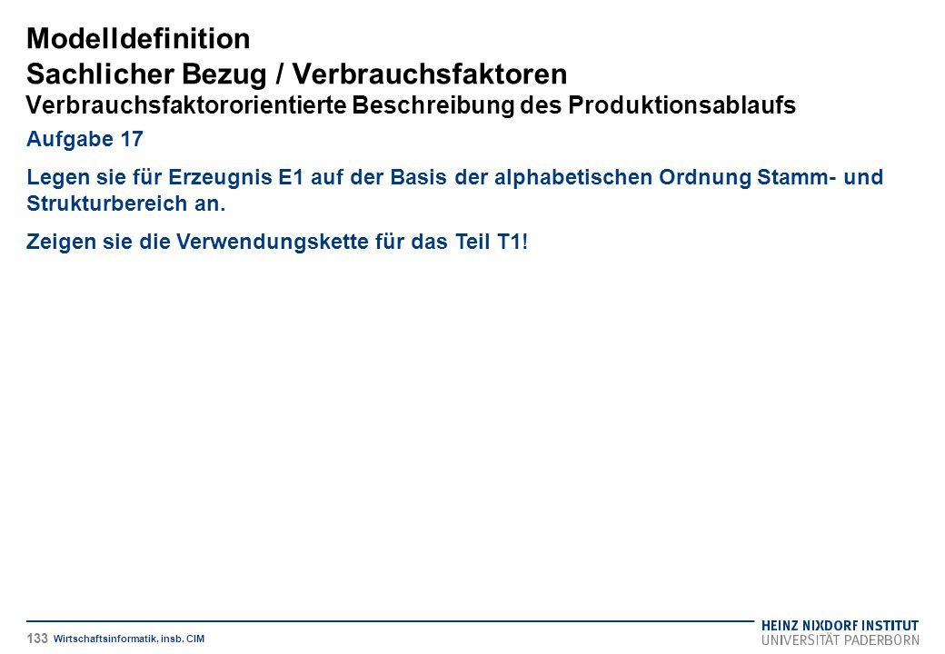 Modelldefinition Sachlicher Bezug / Verbrauchsfaktoren Verbrauchsfaktororientierte Beschreibung des Produktionsablaufs Wirtschaftsinformatik, insb. CI