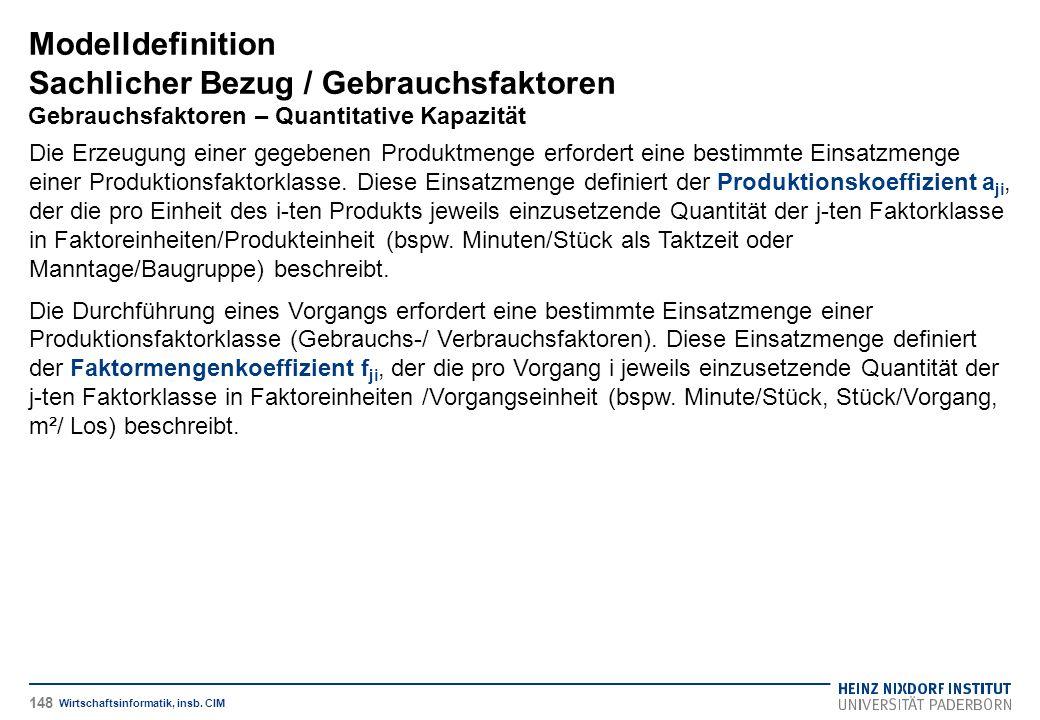 Modelldefinition Sachlicher Bezug / Gebrauchsfaktoren Gebrauchsfaktoren – Quantitative Kapazität Wirtschaftsinformatik, insb. CIM Die Erzeugung einer
