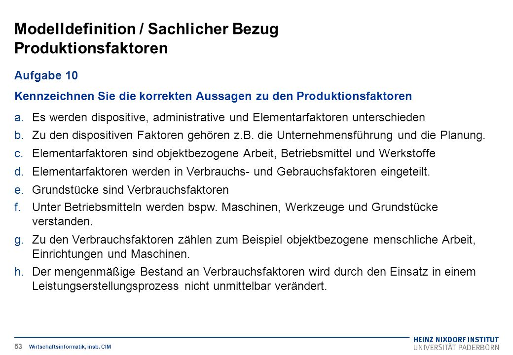 Modelldefinition / Sachlicher Bezug Produktionsfaktoren Wirtschaftsinformatik, insb. CIM Aufgabe 10 Kennzeichnen Sie die korrekten Aussagen zu den Pro