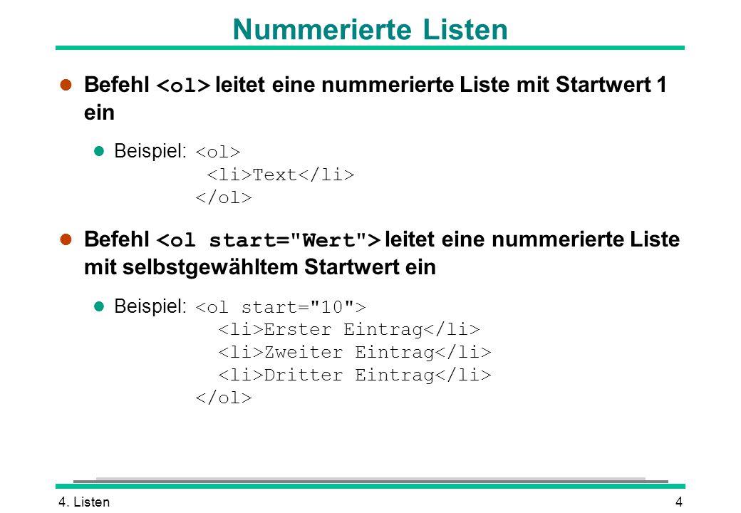 4. Listen4 Befehl leitet eine nummerierte Liste mit Startwert 1 ein Beispiel: Text Befehl leitet eine nummerierte Liste mit selbstgewähltem Startwert