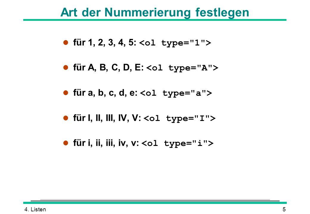 4. Listen5 für 1, 2, 3, 4, 5: für A, B, C, D, E: für a, b, c, d, e: für I, II, III, IV, V: für i, ii, iii, iv, v: Art der Nummerierung festlegen