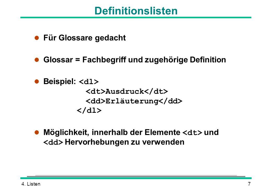 4. Listen7 l Für Glossare gedacht l Glossar = Fachbegriff und zugehörige Definition Beispiel: Ausdruck Erläuterung Möglichkeit, innerhalb der Elemente