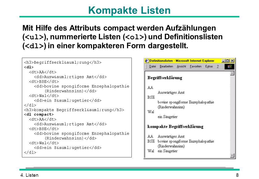 4. Listen8 Mit Hilfe des Attributs compact werden Aufzählungen ( ), nummerierte Listen ( ) und Definitionslisten ( ) in einer kompakteren Form dargest