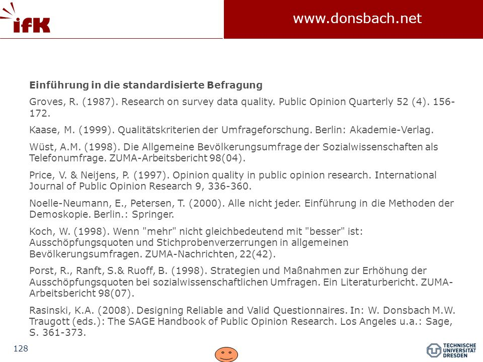 128 www.donsbach.net Einführung in die standardisierte Befragung Groves, R. (1987). Research on survey data quality. Public Opinion Quarterly 52 (4).