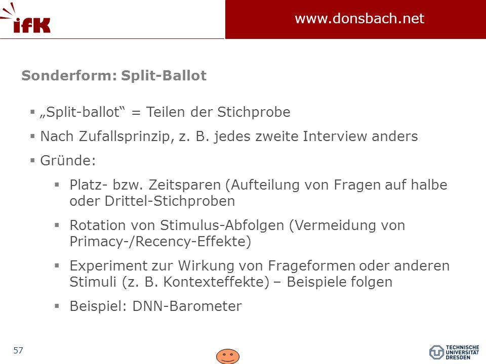 """57 www.donsbach.net Sonderform: Split-Ballot  """"Split-ballot = Teilen der Stichprobe  Nach Zufallsprinzip, z."""