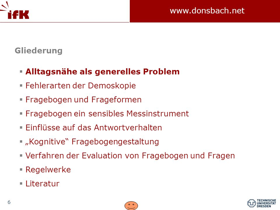 17 www.donsbach.net Grundprinzip: Nicht der Interviewer – der Fragebogen muss schlau sein Noelle-Neumann/Petersen 2005, 102
