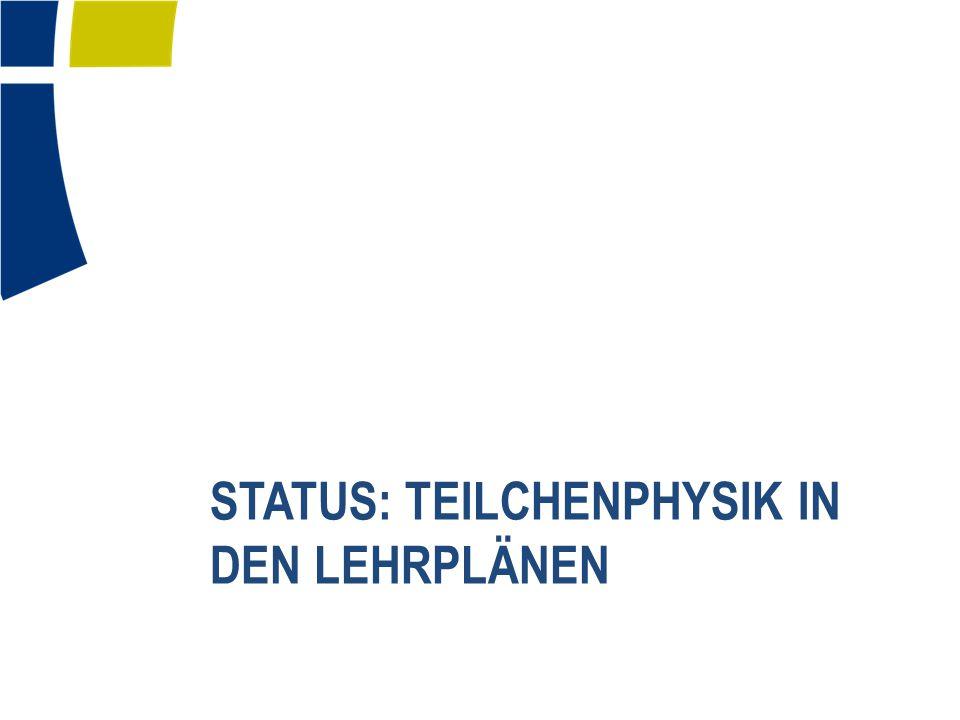 STATUS: TEILCHENPHYSIK IN DEN LEHRPLÄNEN