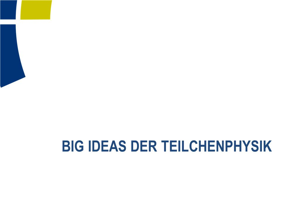 BIG IDEAS DER TEILCHENPHYSIK