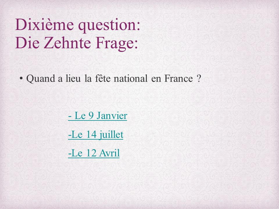 Dixième question: Die Zehnte Frage: Quand a lieu la fête national en France .